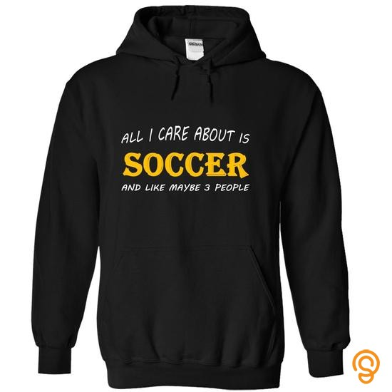 Adjustable All I care about is Soccer and like maybe 3 people T Shirts Ideas