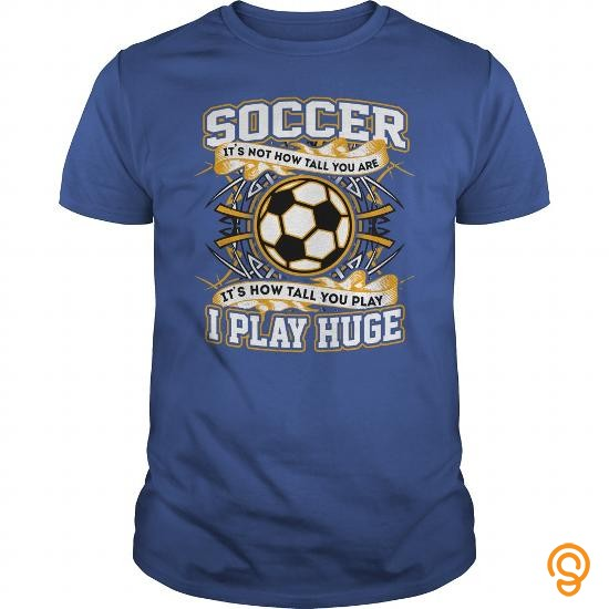 Closet Soccer    I Play Huge! T Shirts Sayings Women