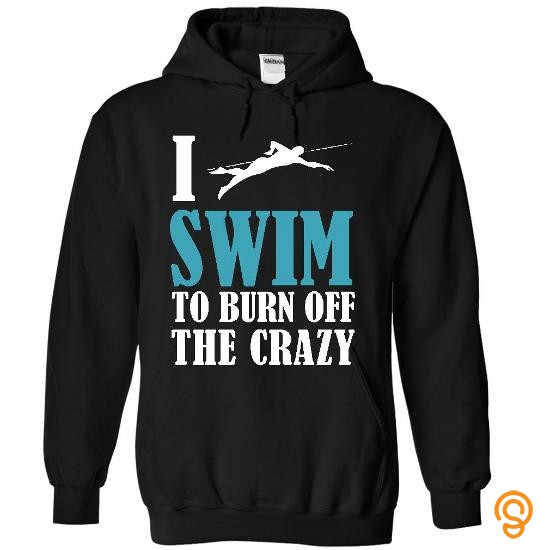 Popular I swim to burn off the crazy T Shirts Apparel
