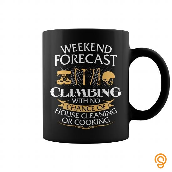 fabulous-weekend-forecast-climbing-with-no-chance-of-house-cleaning-or-cooking-mug-tee-shirts-quotes