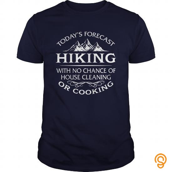 attire-todays-forecast-hiking-with-no-chance-of-house-cleaning-or-cooking-tshirt-tee-shirts-buy-online