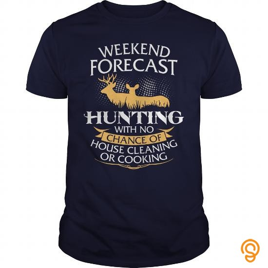 movement-weekend-forecast-hunting-with-no-chance-of-house-cleaning-or-cooking-t-shirts-sale