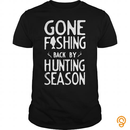 season-gone-fishing-back-by-hunting-season-perfect-gift-tshirt-tee-shirts-for-sale