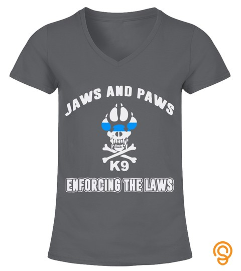 Police K9 Shirt Jaws And Laws Enforcing The Laws
