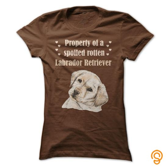 Exotic Property of a spoiled rotten Labrador Retriever Tee Shirts Target