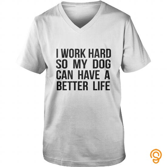 cheap-i-work-hard-so-my-dog-can-have-a-better-life-tshirt-tee-shirts-sayings
