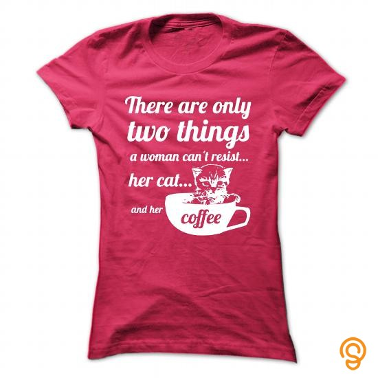 Name Brand THERE ARE ONLY TWO THINGS A WOMAN CAN`T RESIST HER CAT AND HER COFFEE Tee Shirts Clothes