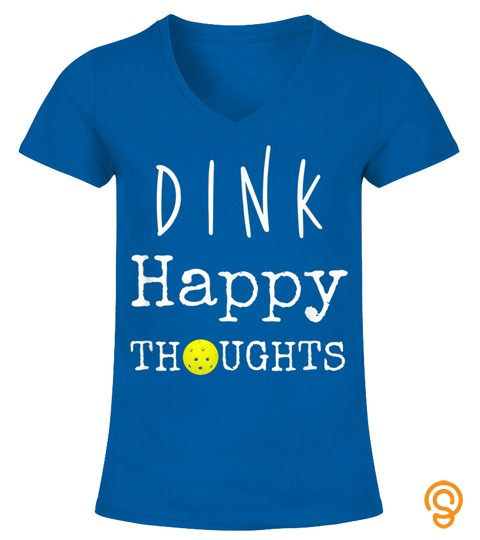 Dink Happy Thoughts Funny Pickleball Saying Player Gift T Shirt