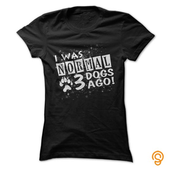 high-performance-i-was-normal-3-dogs-ago-tee-shirts-sayings