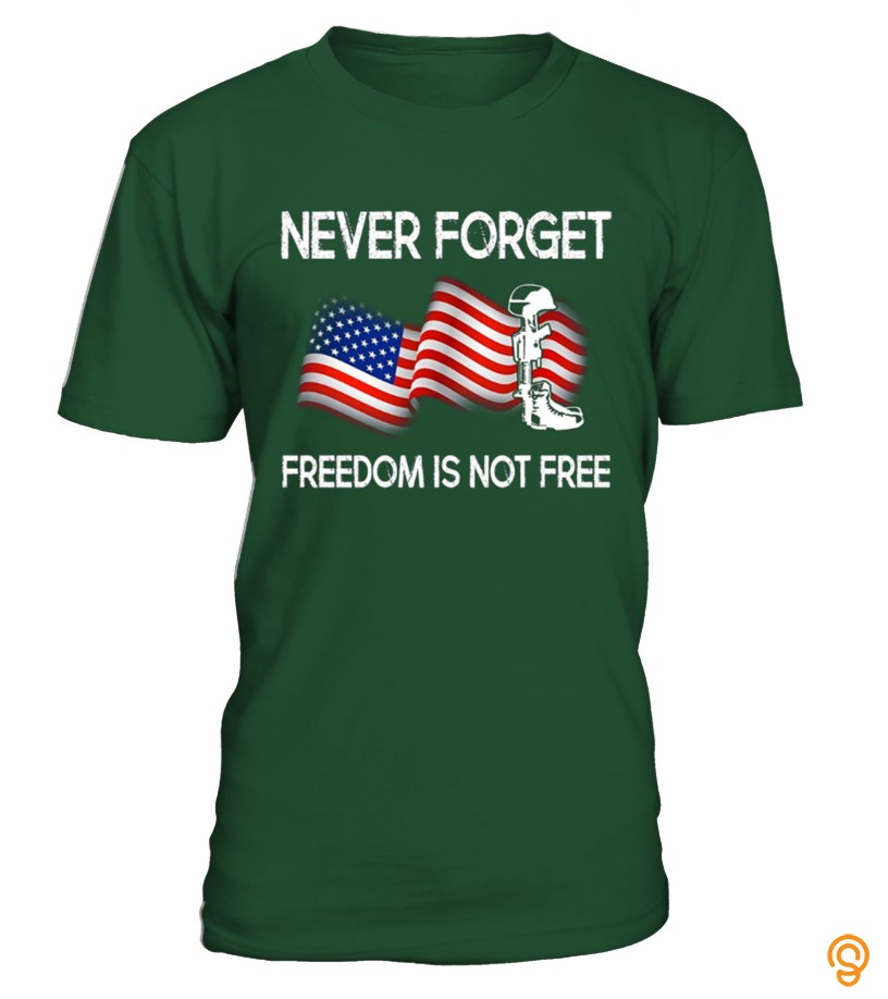 Trendsetter Never Forget Freedom Is Not Free Tee Shirts Printing