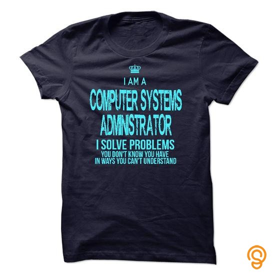 Clothes I am a Computer Systems Administrator T Shirts Quotes