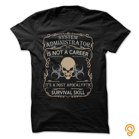 Available Now BEST SELLER SYSTEM ADMINISTRATOR   POST APOCALYPTIC SURVIVAL SKILL T Shirts For Adults