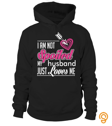 I Am Not Spoiled My Husband Just Loves Me