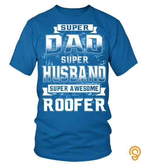 Super Dad, Super Husband, Super Awesome Roofer T Shirt