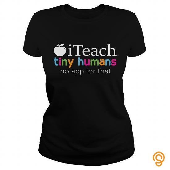 Reliable iTEACH TINY HUMANS Tee Shirts Shirts Ideas