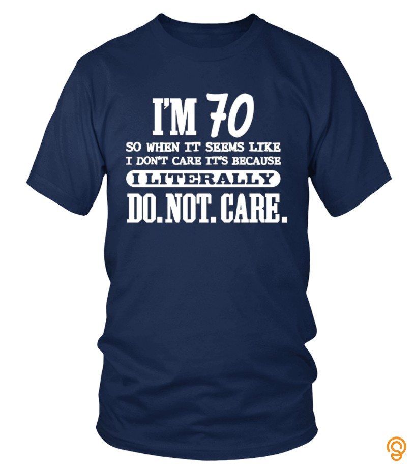 70 Literally Do Not Care Shirt