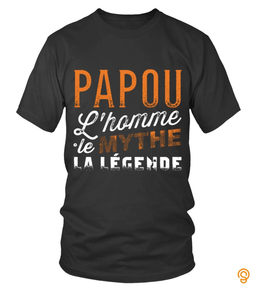 reliable-papou-le-mythe-la-legende-t-shirt-t-shirts-for-sale