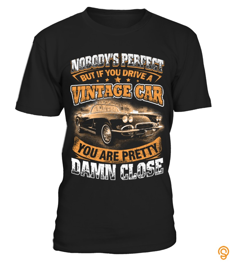 Everyday Close Enough vintage car T Shirts Buy Online