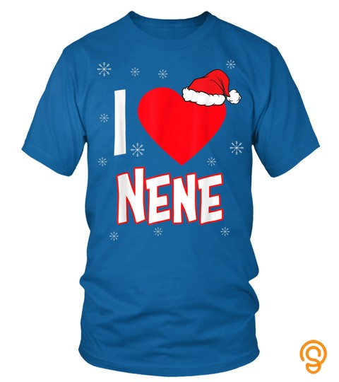 I Love Nene Christmas Family Matching Group Funny Xmas Gift T Shirt