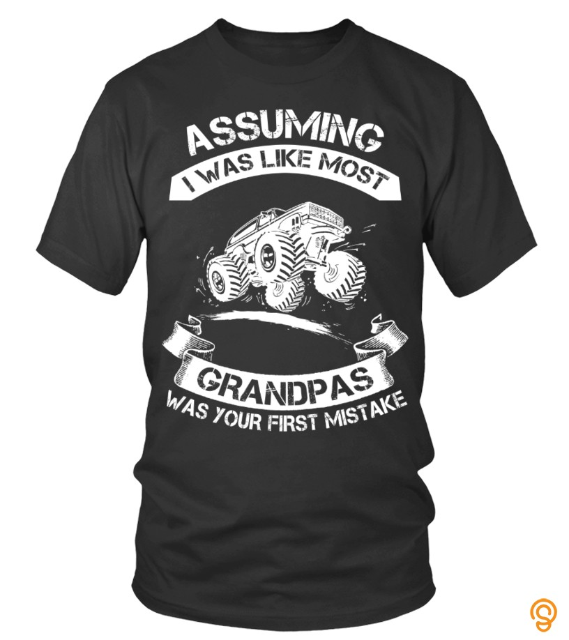 Supersoft Assuming Grandpas Mud Truck Tee Shirts Buy Online