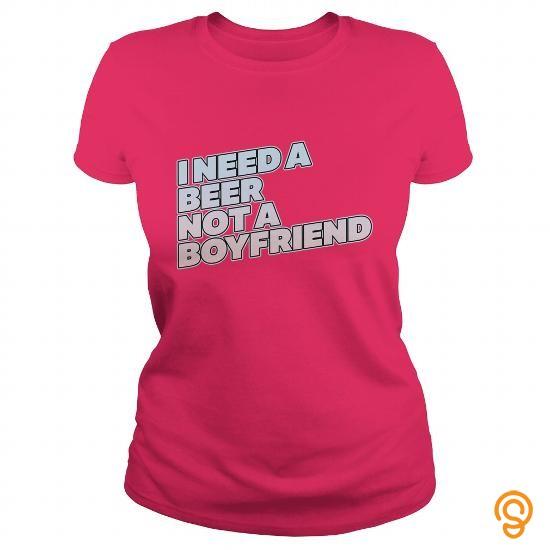 Beautiful I Need A Beer Not A Boyfriend T Shirt T Shirts Printing