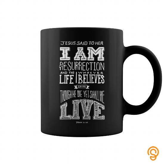 reliable-i-am-the-resurrection-mug-tee-shirts-shirts-ideas