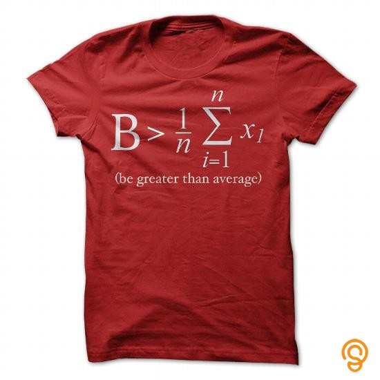 Extra Sizes Math  Be Greater Than Average TShirt Tee Shirts Quotes