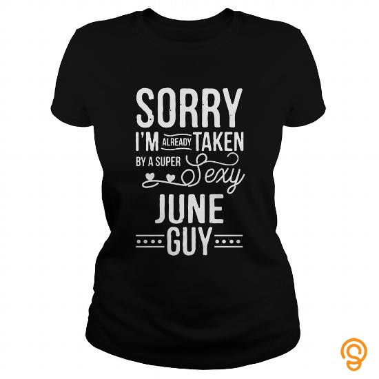 sporty-june-im-already-taken-by-a-super-sexy-june-guy-tee-shirts-shirts-ideas