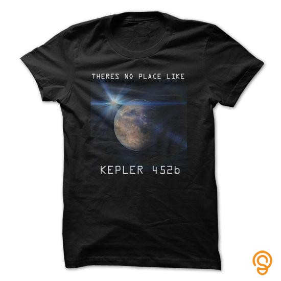 graceful-kepler-452b-theres-no-place-like-earth-2-t-shirts-quotes