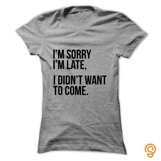 designer-im-sorry-im-late-i-didnt-want-to-come-tee-shirts-sayings-women