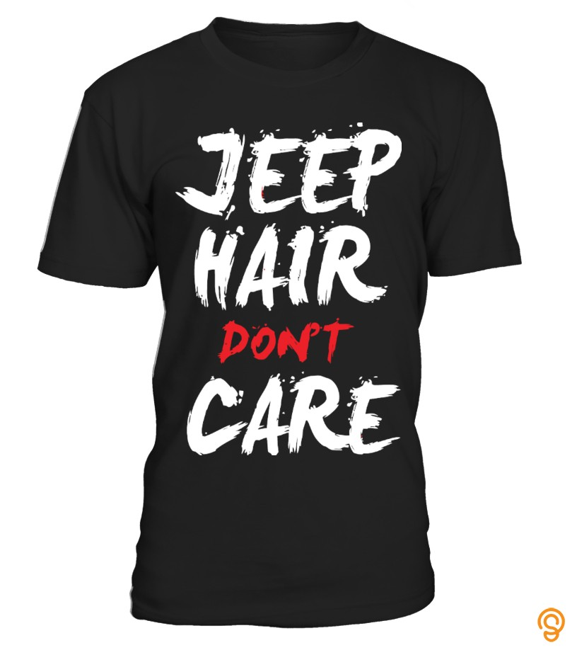 Hot Jeep Hair Don't Care Tee Shirts Review