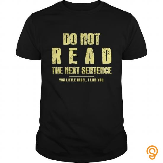 trendy-rebel-t-shirt-funny-do-not-read-the-next-sentence-gift-tee-tee-shirts-sale