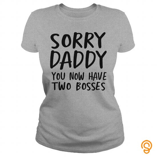 finely-detailed-sorry-daddy-you-now-have-two-bosses-t-shirt-tee-shirts-buy-now