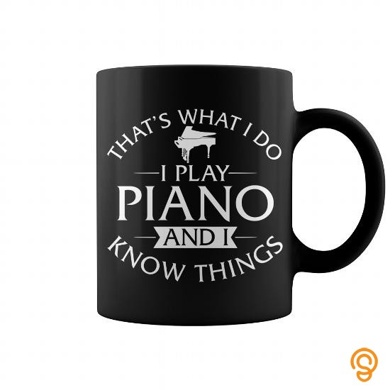 Full-priced Thats What I Do I Play Piano And I Know Things Mug T Shirts Clothes