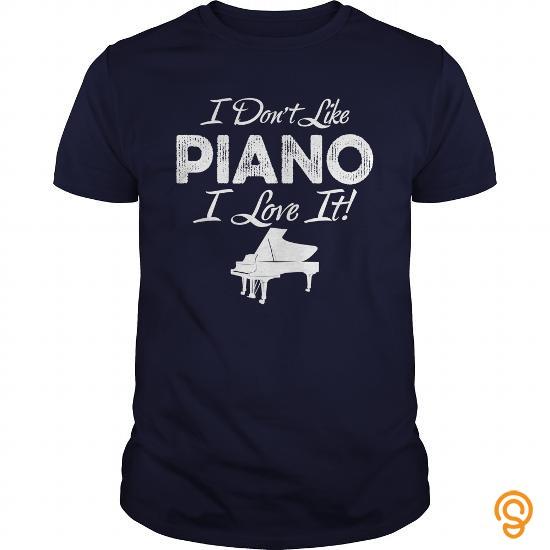 Durable I Dont Like Piano I Love It TShirt T Shirts Wholesale