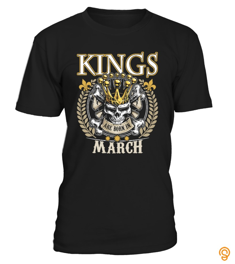 Order Now Kings Are Born In March T Shirt Tee Shirts Review