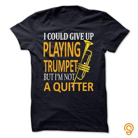 Flexible I could give up playing Trumpet but im not quitter ! T Shirts Sayings