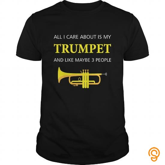 Consumer trumpet custom  ALL I CARE ABOUT IS MY TRUMPET AND LIKE MAYBE 3 PEOPLE Tee Shirts Sayings Women